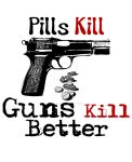 Pills Kill Guns Kill Better by sicklilmonky