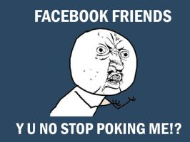 Y U NO STOP POKING by Neila078