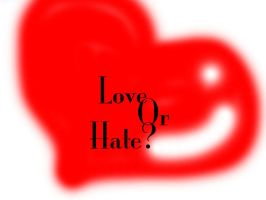 Love or Hate? by sararification