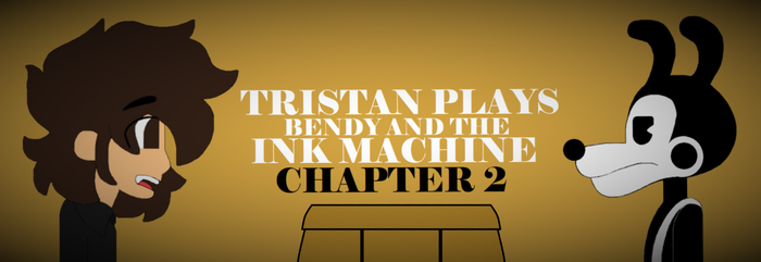 Tristan Plays Bendy And The Ink Machine Chapter 2 by tristananimation