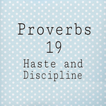Proverbs 19 Haste and Discipline by 1234RoseSmith
