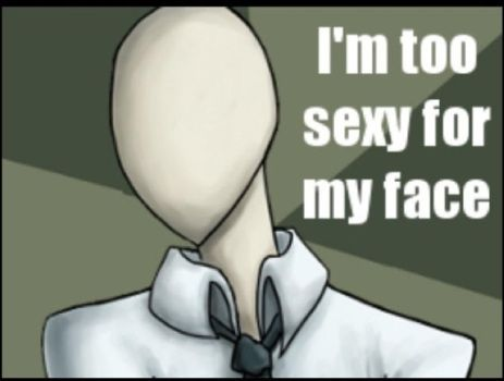 Slender man: I'm too sexy for my face by Angeltheherovampire