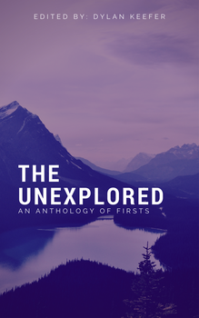 The Unexplored: An Anthology of Firsts by iamversatility