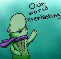 Our World Everlasting by AnimatedSquirrel
