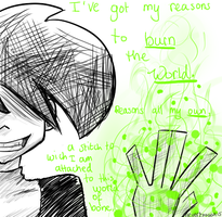 I've got my reasons to burn the world by greeneyeswhitehair