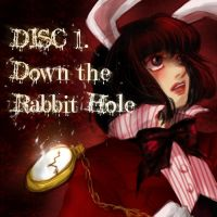 Disc 1: Down the Rabbit Hole by BlackSylph