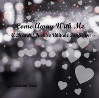 Come Away With Me - A Bleach Fanfiction by Sarahbeth-Lazic