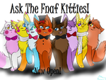 asks are open! by Ask-The-Fnaf-kitties