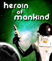 Heroin of Mankind by NotoriousRay
