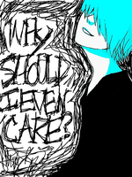 Why Should I Even Care? by VerticalForklift