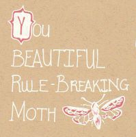 You Beautiful Rule-Breaking Moth by Pinkie-Perfect