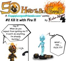 [So hard to be a Flamer] #2 Kill it with fire !! by Kahr-Noss