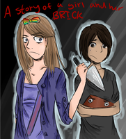 A Story of a Girl and Her Brick by TheDarkLordCreator