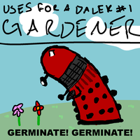 Uses For A Dalek #1: Gardener by UrLogicFails