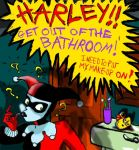 Harley get out of the bathroom by Mad--Munchkin