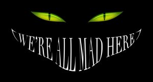 We're All Mad Here... by thefontbandit