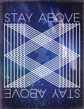STAYABOVE by K8e-Art