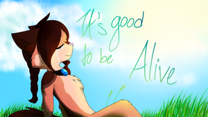 Its Good To Be Alive by VioletKat-214
