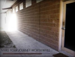 Make your journey worth while. by ItsJustEmely