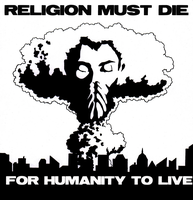 Religion Must Die For Humanity To Live by MarcusAntoniusHix
