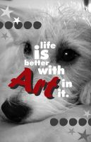 Life Is Better With Art In It by ABOUNDandDRIFTING