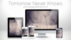 Tomorrow Never Knows Wallpaper Pack by CPDigitalDarkroom