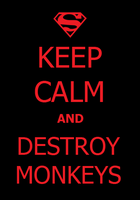 Keep Calm and Destroy Monkeys by AhjaReyn