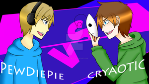 YT: PewDiePie VS Cryaotic by AlbinoFlowerz