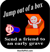 Jump out of a box send a friend to an early grave by flowofwoe