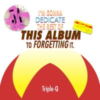 I'm Gonna Dedicate the Rest of This Album by Triple-Q