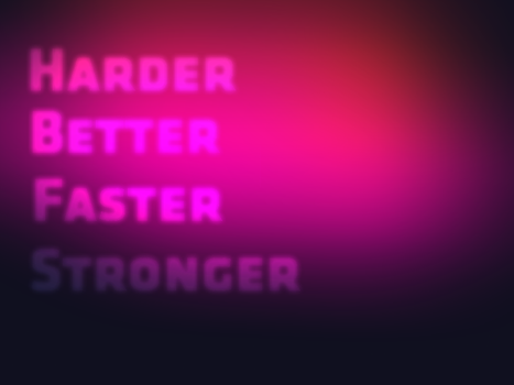 HARDER BETTER FASTER STRONGER by Clank010101