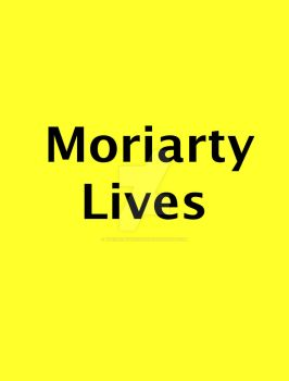 Moriarty Lives by TheseRmyDesigns