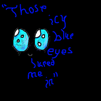 Icy Blue eyes*line from one of my stories* by Tom-and-Rashu