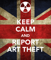 Keep Calm and Report Art Theft by cypher-neo