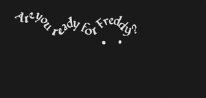 Are you Freddy for ready? by win479