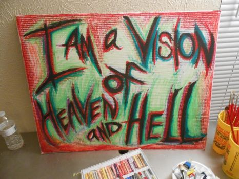 I AM A VISION OF HEAVEN AND HELL by The-Infamous-MrGates