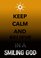 Keep calm and believe in a smiling god by RavenMaverick