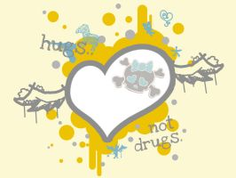Hugs.. Not Drugs. by bhurberry