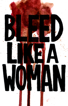 Bleed Like a Woman by chelsea-the-tomboy