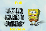 Spongebob Review: What Ever Happened To Spongebob? by MikeTheKoopaWarrior