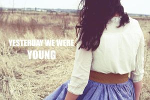 Yesterday We Were Young by SarahMaeH