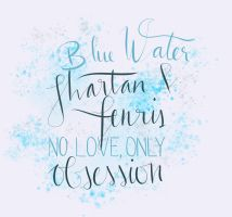 Request: Blue Water...No Love Only Obsession by request-art