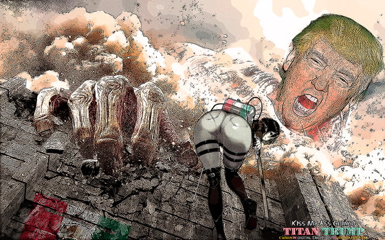 TITAN PRESIDENTE TRUMP: KISS MY ASS GRINGO by CSuk-1T