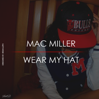Mac Miller - Wear My Hat by smalld-gfx