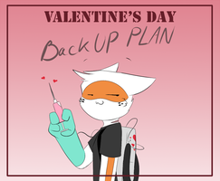 Valentine's Day Back Up Plan by SmilehKitteh
