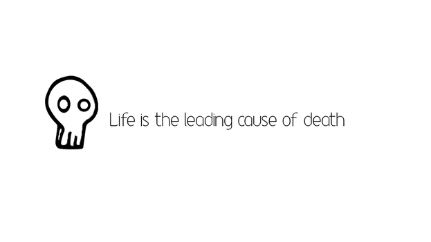 Life Is the Leading Cause of Death by ssvdude