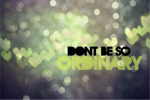 Don't Be So Ordinary by DaBerry