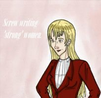 Screw Writing 'Strong' Women by bookworm555