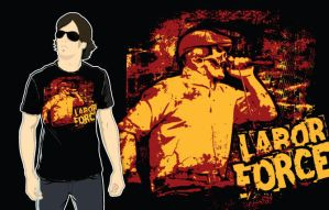 Labor Force Shirts by mylkhead