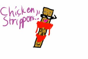 Chicken Strippers!!! by DanaselinaCupcake23